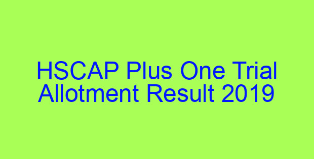 HSCAP Plus One Trial Allotment Result 2019