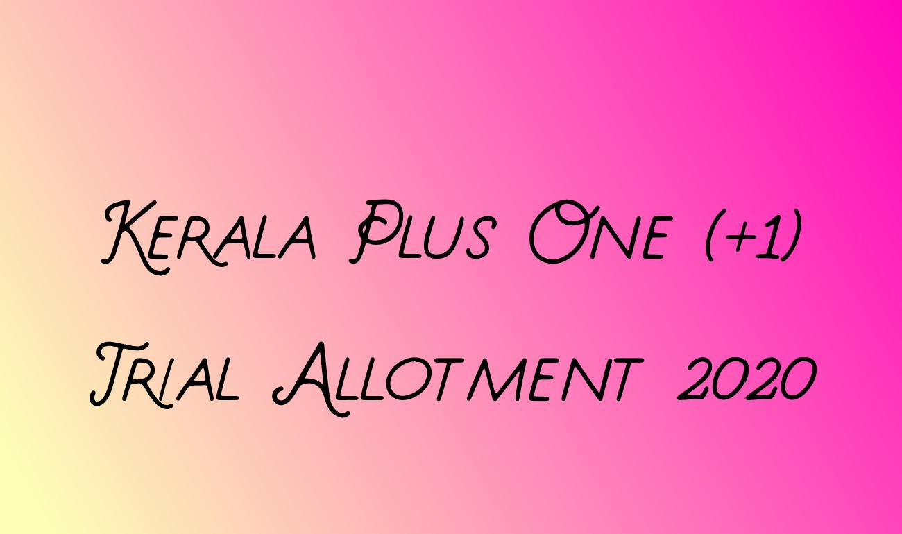 Kerala Plus One Trial Allotmet 2020